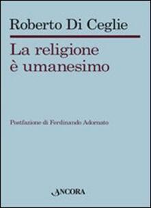 La religione è umanesimo - Roberto Di Ceglie - copertina