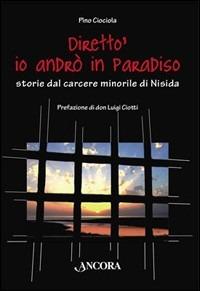 Diretto', io andrò in Paradiso. Storie dal carcere minorile di Nisida