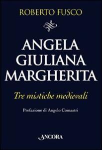Angela, Giuliana e Margherita. Tre mistiche medievali