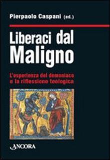Liberaci dal maligno. Lesperienza del demoniaco e la riflessione teologica.pdf