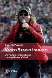 Vasco stadio infinito. Un viaggio sorprendente tra angeli e rock'n'roll