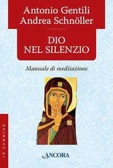 Dio nel silenzio. Manuale di meditazione - Antonio Gentili,Andrea Schnöller - copertina