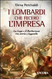 I lombardi che fecero l'impresa. La Lega e il Barbarossa tra storia e leggenda - Elena Percivaldi - copertina