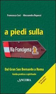 A piedi sulla via Francigena. Dal Gran San Bernardo a Roma. Guida pratica e spirituale