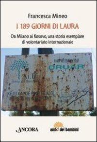 I I centottantanove giorni di Laura. Da Milano al Kosovo, una storia esemplare di volontariato internazionale - Mineo Francesca - wuz.it