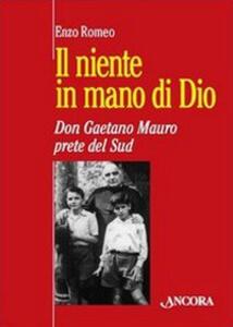 Il niente in mano di Dio. Don Gaetano Mauro, prete del Sud