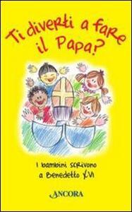 Ti diverti a fare il Papa? I bambini scrivono a Benedetto XVI