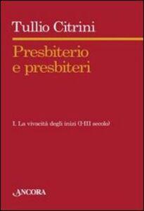 Libro Presbiterio e presbìteri. Vol. 1: La vivacità degli inizi. (I-III secolo). Tullio Citrini