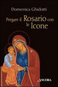 Foto Cover di Pregare il rosario con le icone, Libro di Domenica Ghidotti, edito da Ancora