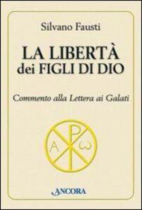 Libro La libertà dei figli di Dio. Commento alla lettera ai Galati Silvano Fausti
