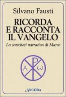 Ricorda e racconta il Vangelo. La catechesi narrativa di Marco - Silvano Fausti - copertina