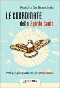 Libro Le coordinate dello Spirito Santo. Prodigi e guarigioni nella vita di padre Isidro Rodolfo De Benedictis