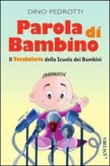 Parola di bambino. Il vocabolario della scuola dei bambini - Dino Pedrotti - copertina