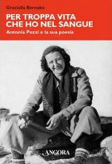 Per troppa vita che ho nel sangue. Antonia Pozzi e la sua poesia.pdf