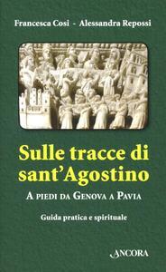 Sulle tracce di Sant'Agostino. A piedi da Genova a Pavia. Guida pratica e spirituale