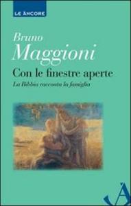 Libro Con le finestre aperte. La Bibbia racconta la famiglia Bruno Maggioni