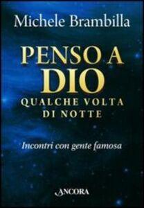 Foto Cover di Penso a Dio qualche volta di notte. Incontri con gente famosa, Libro di Michele Brambilla, edito da Ancora