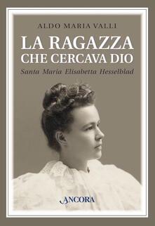 La ragazza che cercava Dio. Vita di Maria Elisabetta Hesselblad - Aldo Maria Valli - ebook