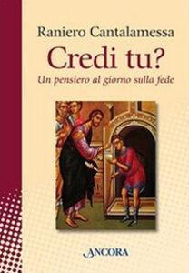Foto Cover di Credi tu? Un pensiero al giorno sulla fede, Libro di Raniero Cantalamessa, edito da Ancora