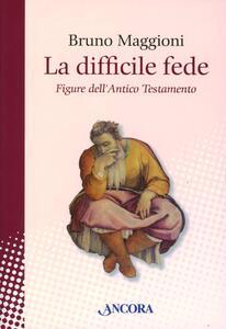 La difficile fede. Figure dell'Antico Testamento