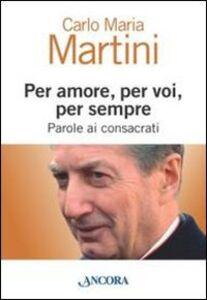 Foto Cover di Per amore, per voi, per sempre. Parole ai consacrati, Libro di Carlo Maria Martini, edito da Ancora
