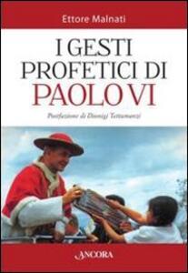 Libro I gesti profetici di Paolo VI Ettore Malnati