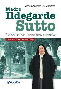 Libro Ildegarde Sutto. Protagonista del rinnovamento monastico M. Concetta De Magistris