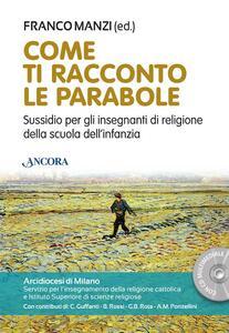 Libro Come ti racconto le parabole. Sussidio per gli insegnanti di religione della scuola dell'infanzia. Con DVD-ROM Franco Manzi