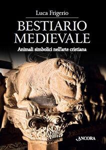 Libro Bestiario medievale. Animali simbolici nell'arte cristiana Luca Frigerio
