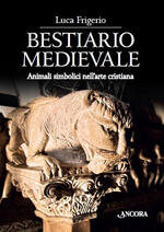 Bestiario medievale. Animali simbolici nell'arte cristiana. Ediz. illustrata