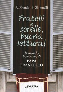 Fratelli e sorelle buona lettura! il mondo letterario di papa Francesco - Andrea Monda,Saverio Simonelli - copertina