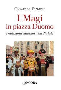Libro I Magi in piazza Duomo. Tradizioni milanesi sul Natale Giovanna Ferrante