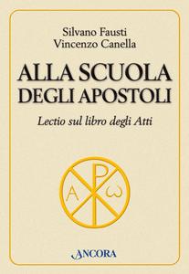 Libro Alla scuola degli Apostoli. Lectio sul libro degli Atti Silvano Fausti , Vincenzo Canella