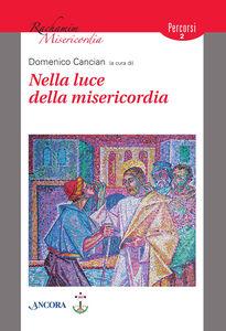 Foto Cover di Nella luce della misericordia, Libro di Domenico Cancian, edito da Ancora