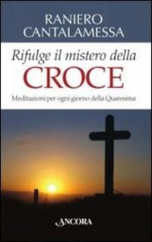 Winniearcher.com Rifulge il mistero della croce. Meditazioni per ogni giorno della Quaresima Image