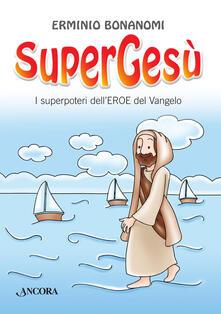 Secchiarapita.it SuperGesù. I superpoteri dell'eroe del Vangelo Image