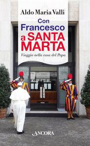 Libro Con Francesco a Santa Marta. Viaggi nella casa del papa Aldo Maria Valli