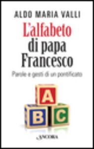Libro L' alfabeto di papa Francesco. Parole e gesti di un pontificato Aldo Maria Valli
