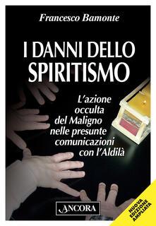 Filmarelalterita.it I danni dello spiritismo. L'azione occulta del Maligno nelle presunte comunicazioni con l'Aldilà Image