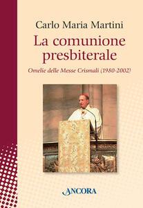 La comunione presbiterale. Omelie delle messe crismali (1980-2002)