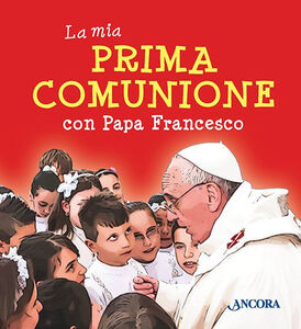 Libro La mia prima comunione con papa Francesco Francesco (Jorge Mario Bergoglio)