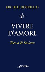 Vivere d'amore. Teresa di Lisieux