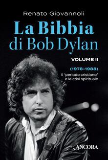 Listadelpopolo.it La Bibbia di Bob Dylan. Vol. 2: 1978-1988. Il «periodo cristiano» e la crisi spirituale. Image