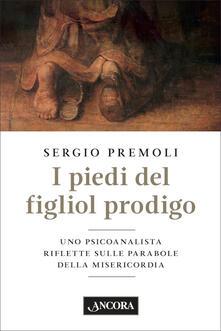 I piedi del figliol prodigo - Sergio Premoli - ebook