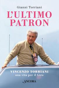 L' ultimo patron. Vincenzo Torriani, una vita per il Giro