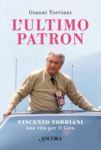 L' L' ultimo patron. Vincenzo Torriani, una vita per il Giro - Torriani Gianni - wuz.it
