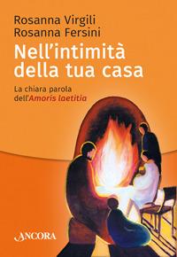 Nell'intimità della tua casa. La chiara parola dell'Amoris laetitia - Virgili Rosanna Fersini Rosanna - wuz.it