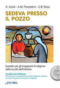 Sedeva presso il pozzo. Sussidio per gli insegnanti di religione della scuola dell'infanzia. Con DVD video - Arioli Antonella Ponzellini A. M. Rota Gian Battista - wuz.it