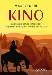 Writersfactory.it Kino. L'apostolo senza tempo dei migrantes messicani vittime del muro Image