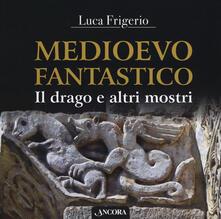 Collegiomercanzia.it Medioevo fantastico. Il drago e altri mostri Image